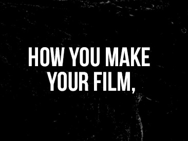 How You Make Your Film,